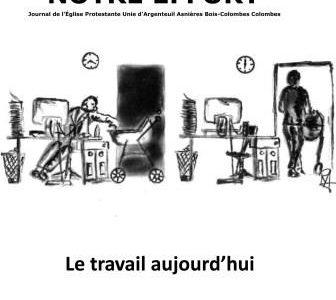 «Notre Effort», le journal de l'Église Protestante Unie d'Argenteuil, Asnières, Bois-Colombes et Colombes. Notre Effort N° 416 « Le travail aujourd'hui» Comment travaille-t-on de nos jours? Quelles aspirations, quels arbitrages, […]